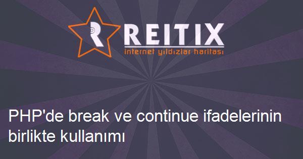 PHP'de break ve continue ifadelerinin birlikte kullanımı