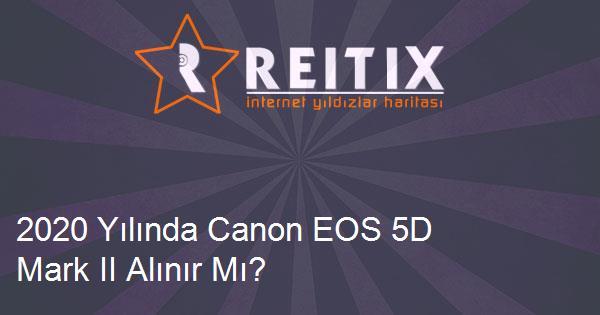 2020 Yılında Canon EOS 5D Mark II Alınır Mı?