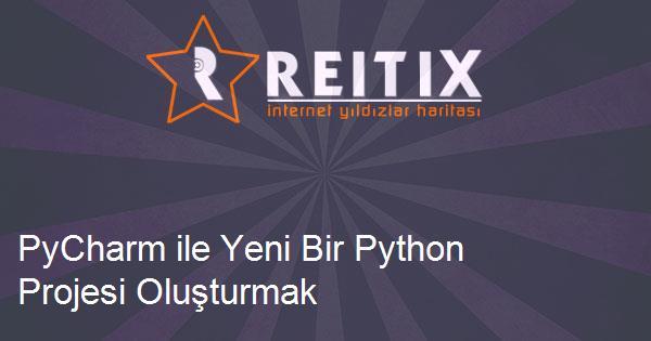 PyCharm ile Yeni Bir Python Projesi Oluşturmak