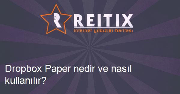 Dropbox Paper nedir ve nasıl kullanılır?