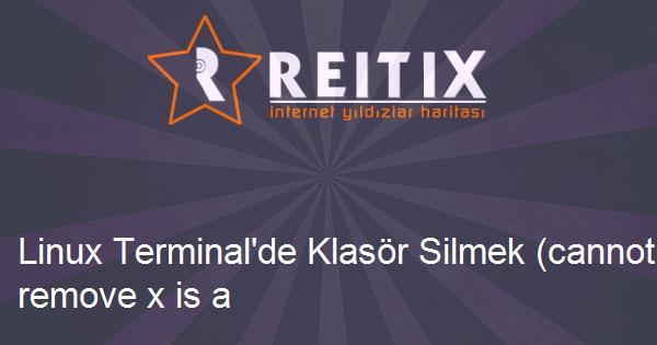 Linux Terminal'de Klasör Silmek (cannot remove x is a folder hatası çözümü)