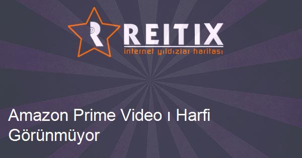 Amazon Prime Video ı Harfi Görünmüyor