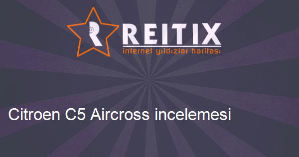 Citroen C5 Aircross incelemesi