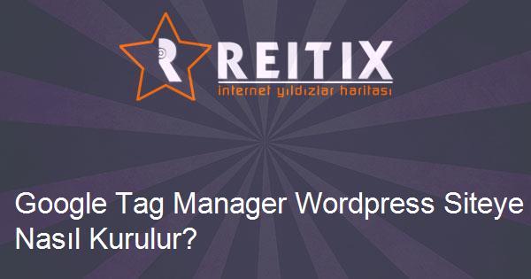 Google Tag Manager Wordpress Siteye Nasıl Kurulur?