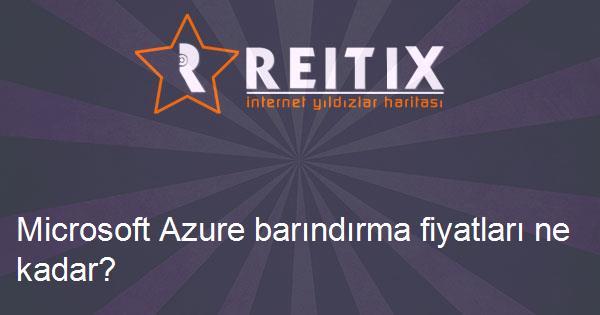 Microsoft Azure barındırma fiyatları ne kadar?