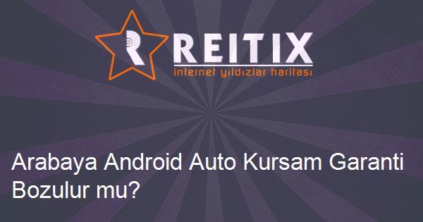 Arabaya Android Auto Kursam Garanti Bozulur mu?