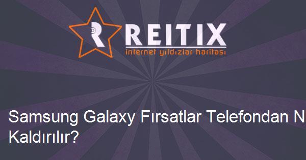 Samsung Galaxy Fırsatlar Telefondan Nasıl Kaldırılır?