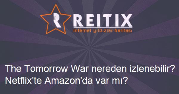 The Tomorrow War nereden izlenebilir? Netflix'te Amazon'da var mı?