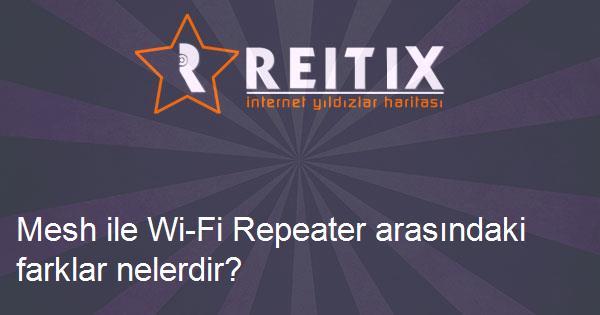 Mesh ile Wi-Fi Repeater arasındaki farklar nelerdir?