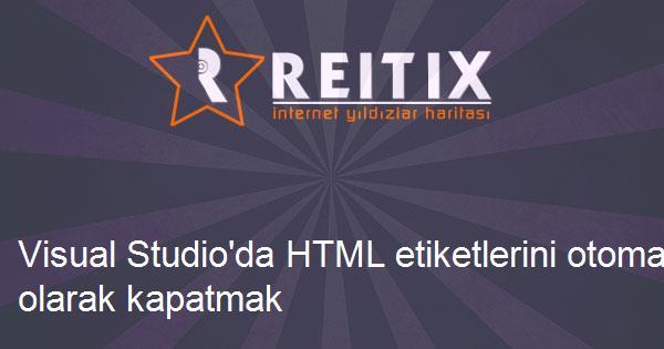 Visual Studio'da HTML etiketlerini otomatik olarak kapatmak