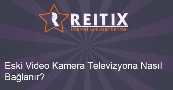 Eski Video Kamera Televizyona Nasıl Bağlanır?