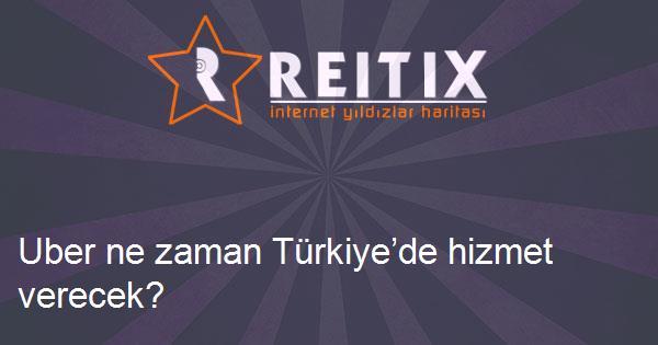 Uber ne zaman Türkiye'de hizmet verecek?