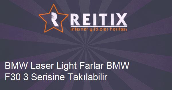 BMW Laser Light Farlar BMW F30 3 Serisine Takılabilir mi?