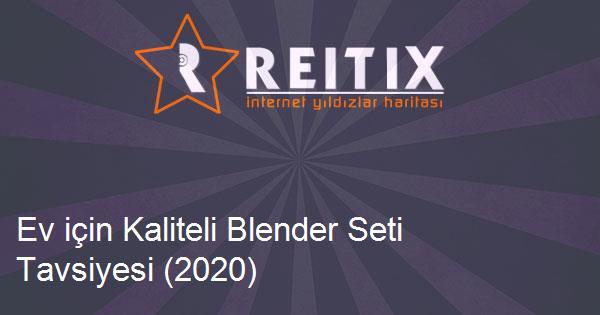Ev için Kaliteli Blender Seti Tavsiyesi (2020)