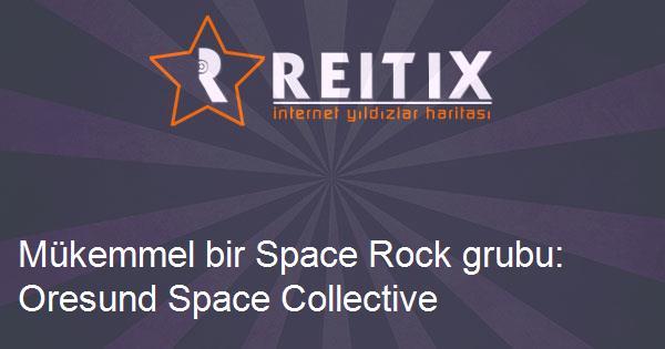 Mükemmel bir Space Rock grubu: Oresund Space Collective