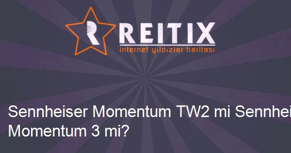 Sennheiser Momentum TW2 mi Sennheiser Momentum 3 mi?
