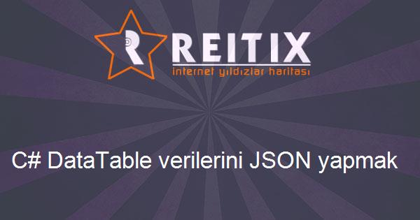 C# DataTable verilerini JSON yapmak