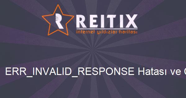 ERR_INVALID_RESPONSE Hatası ve Çözümü Nedir?