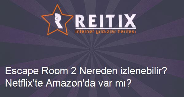 Escape Room 2 Nereden izlenebilir? Netflix'te Amazon'da var mı?