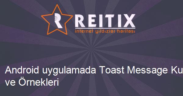 Android uygulamada Toast Message Kullanımı ve Örnekleri