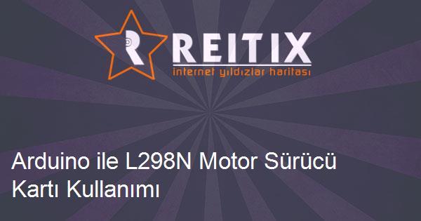 Arduino ile L298N Motor Sürücü Kartı Kullanımı