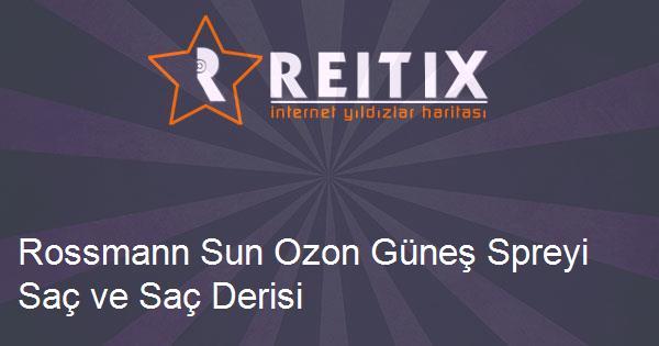 Rossmann Sun Ozon Güneş Spreyi Saç ve Saç Derisi SPF30 ürün incelemesi