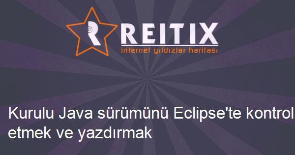 Kurulu Java sürümünü Eclipse'te kontrol etmek ve yazdırmak