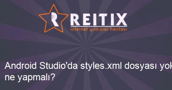 Android Studio'da styles.xml dosyası yoksa ne yapmalı?