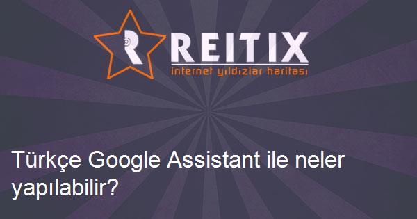 Türkçe Google Assistant ile neler yapılabilir?