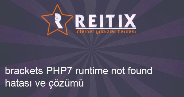 brackets PHP7 runtime not found hatası ve çözümü