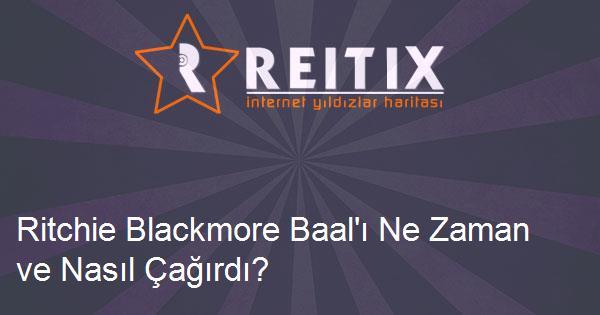 Ritchie Blackmore Baal'ı Ne Zaman ve Nasıl Çağırdı?