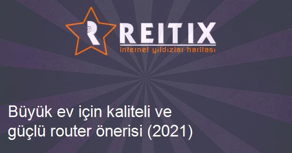 Büyük ev için kaliteli ve güçlü router önerisi (2021)