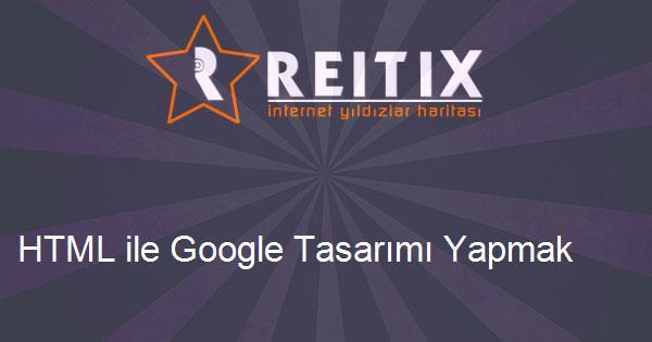 HTML ile Google Tasarımı Yapmak