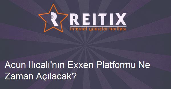 Acun Ilıcalı'nın Exxen Platformu Ne Zaman Açılacak?