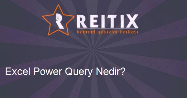 Excel Power Query Nedir?