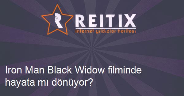 Iron Man Black Widow filminde hayata mı dönüyor?