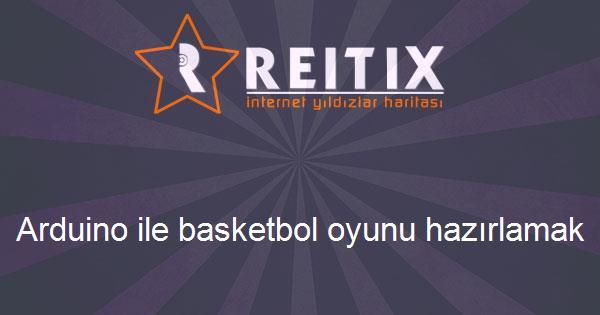 Arduino ile basketbol oyunu hazırlamak